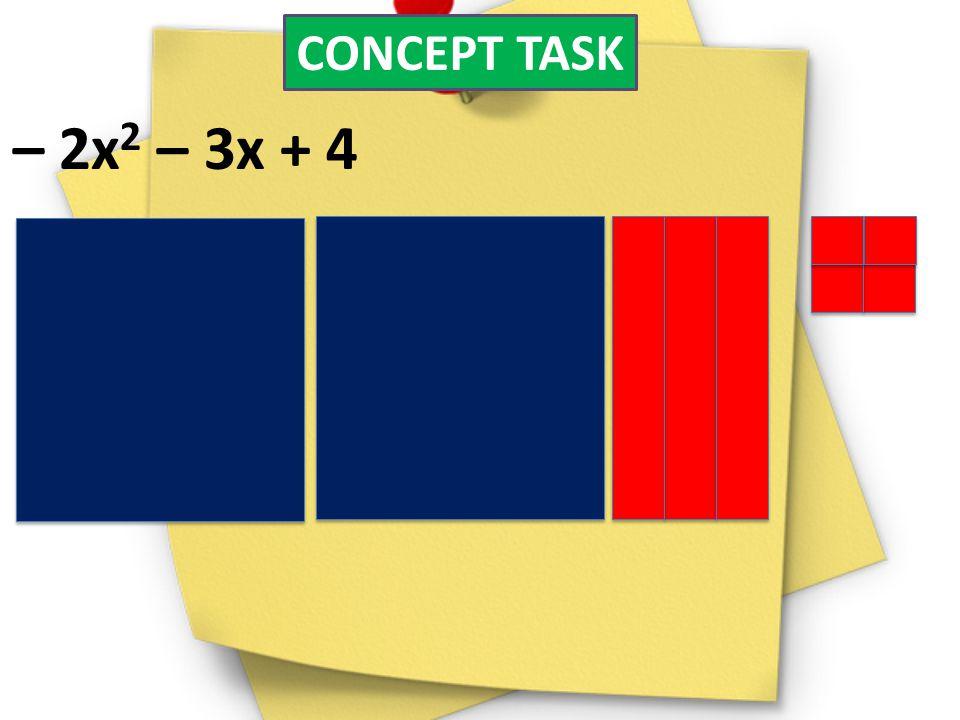 CONCEPT TASK – 2x 2 – 3x + 4