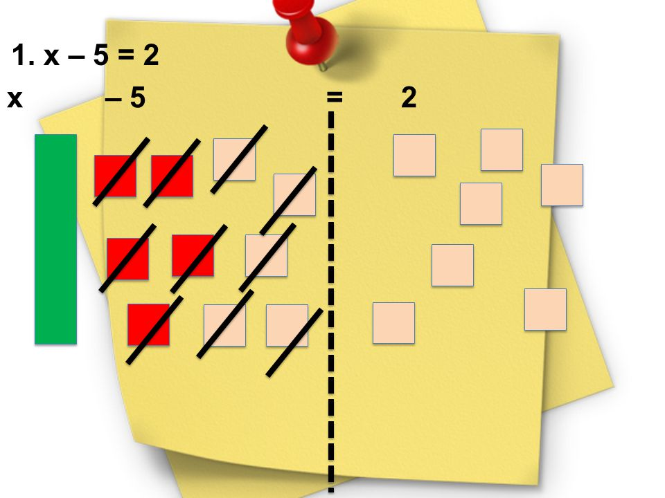 1. x – 5 = 2 x – 5 = 2