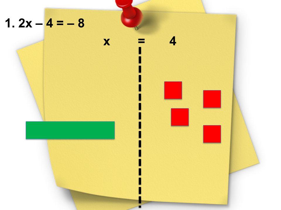1. 2x – 4 = – 8 x = 4
