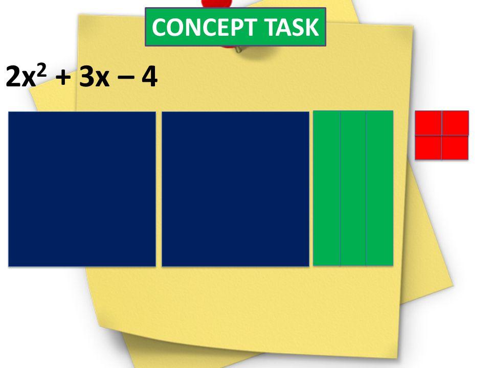CONCEPT TASK 2x 2 + 3x – 4