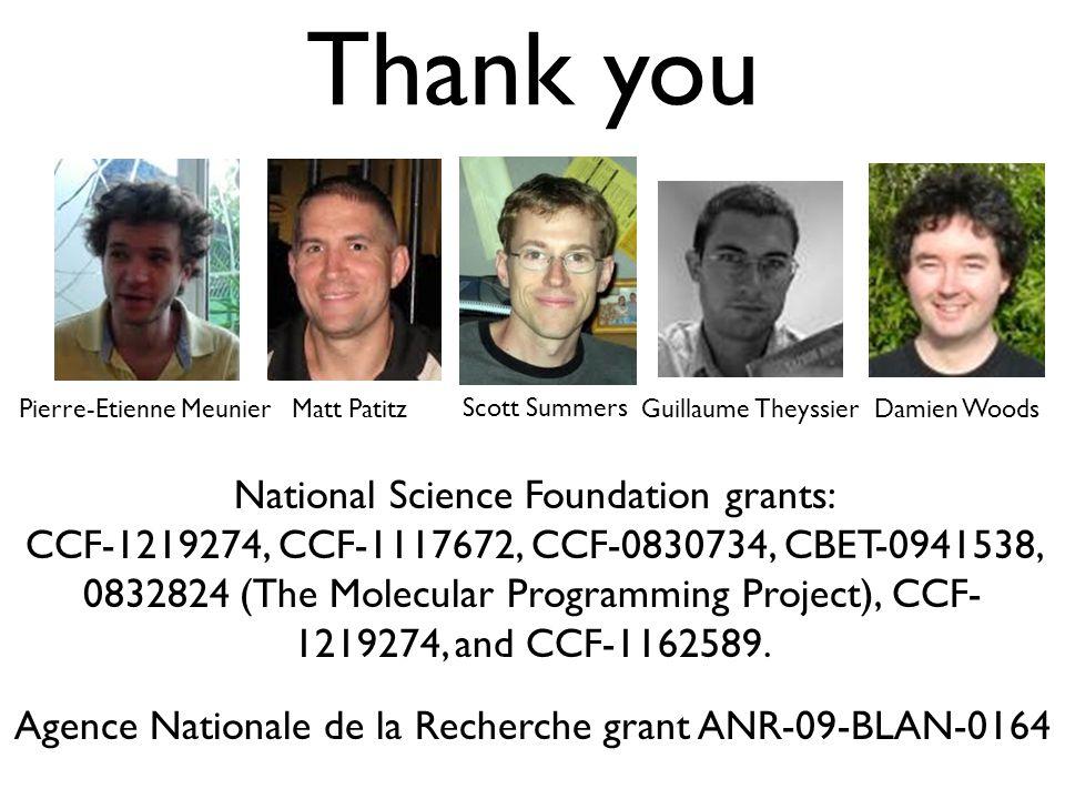 Thank you Pierre-Etienne Meunier Matt PatitzScott Summers Guillaume Theyssier Damien Woods National Science Foundation grants: CCF-1219274, CCF-1117672, CCF-0830734, CBET-0941538, 0832824 (The Molecular Programming Project), CCF- 1219274, and CCF-1162589.