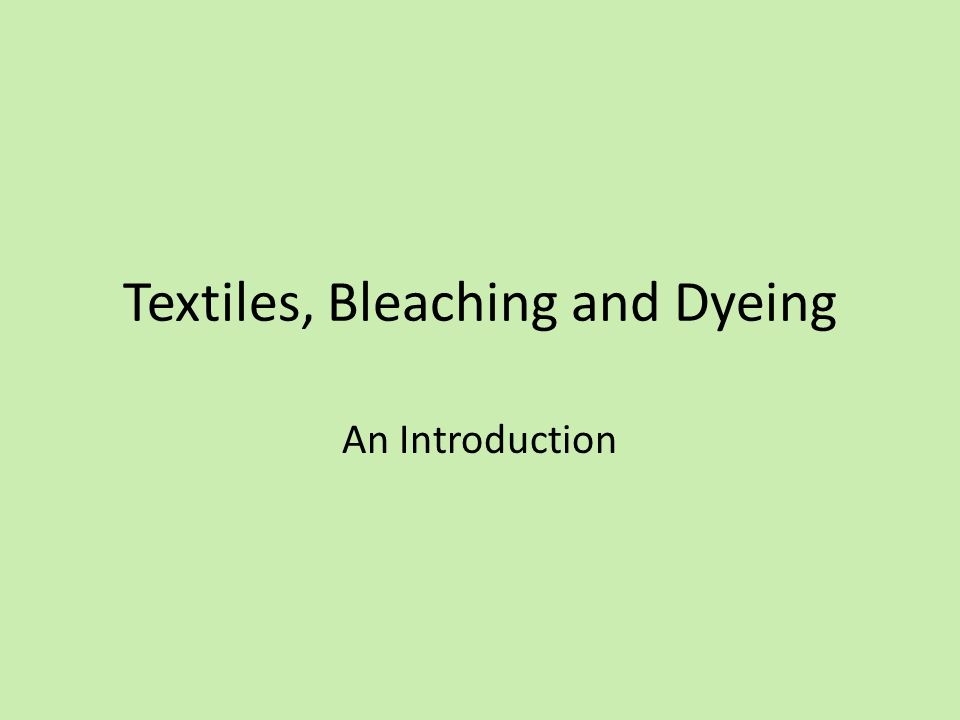 Textiles, Bleaching and Dyeing An Introduction