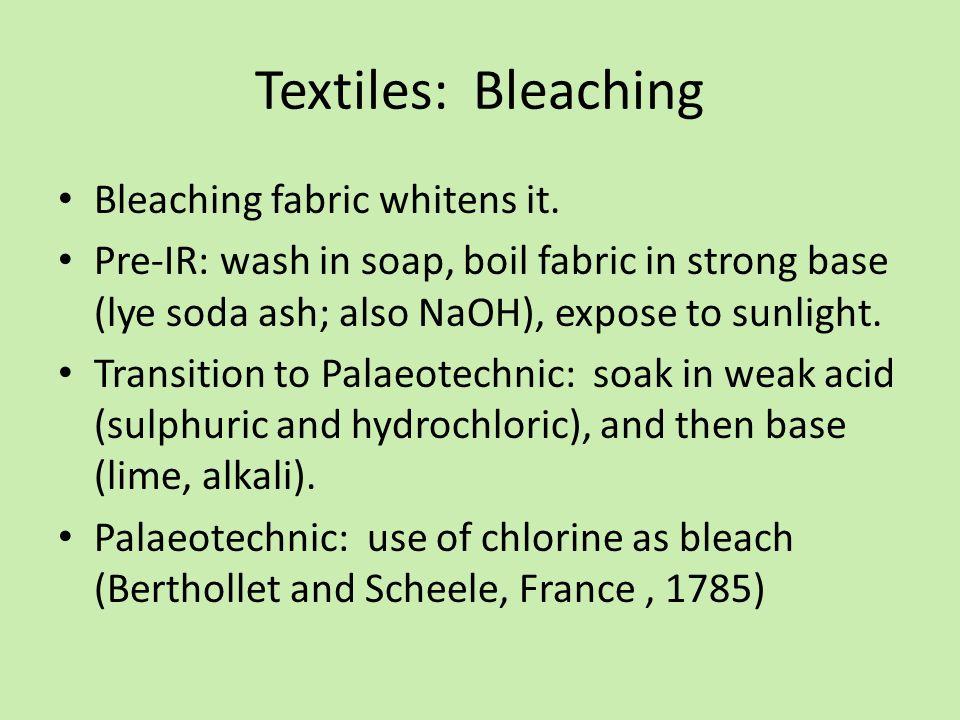 Textiles: Bleaching Bleaching fabric whitens it.
