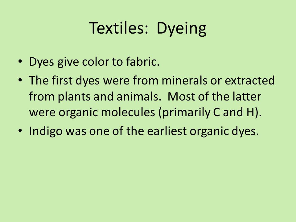 Textiles: Dyeing Dyes give color to fabric.