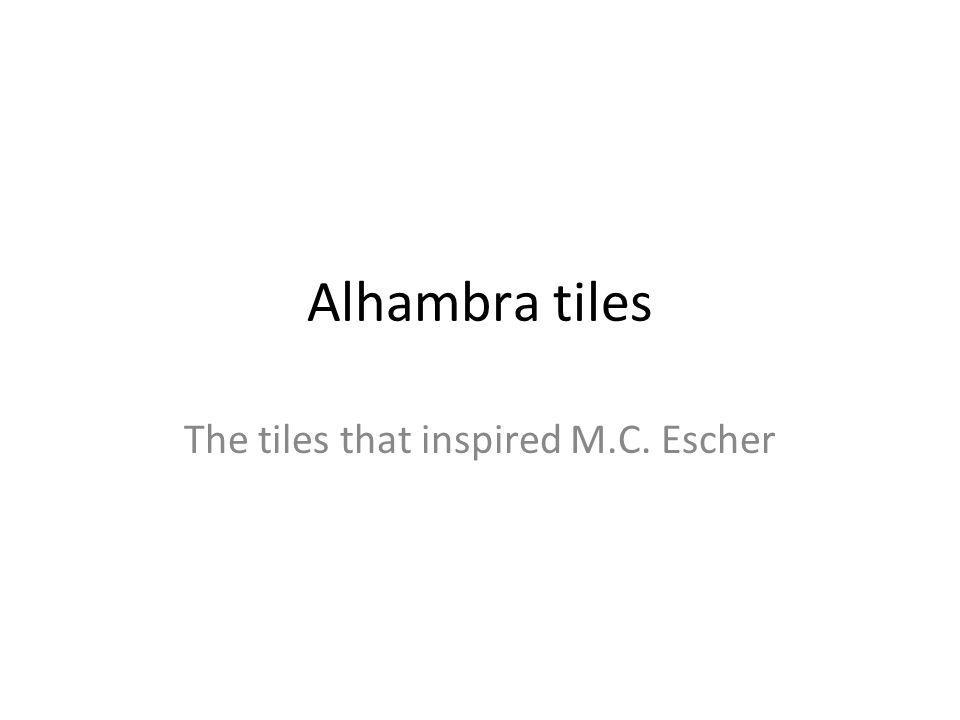 Alhambra tiles The tiles that inspired M.C. Escher