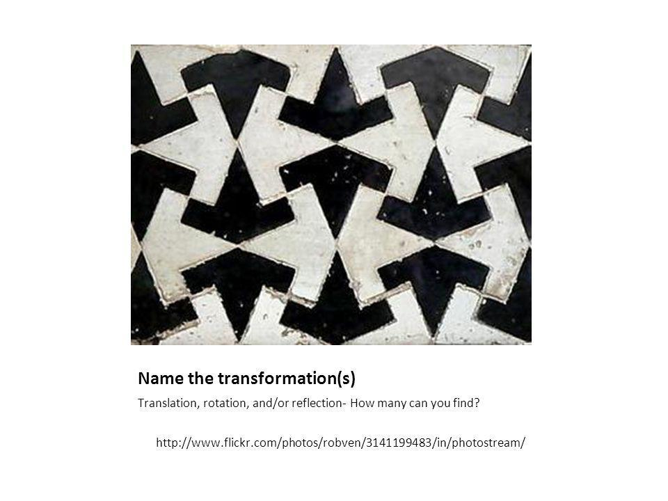 Name the transformation(s) Translation, rotation, and/or reflection- How many can you find.