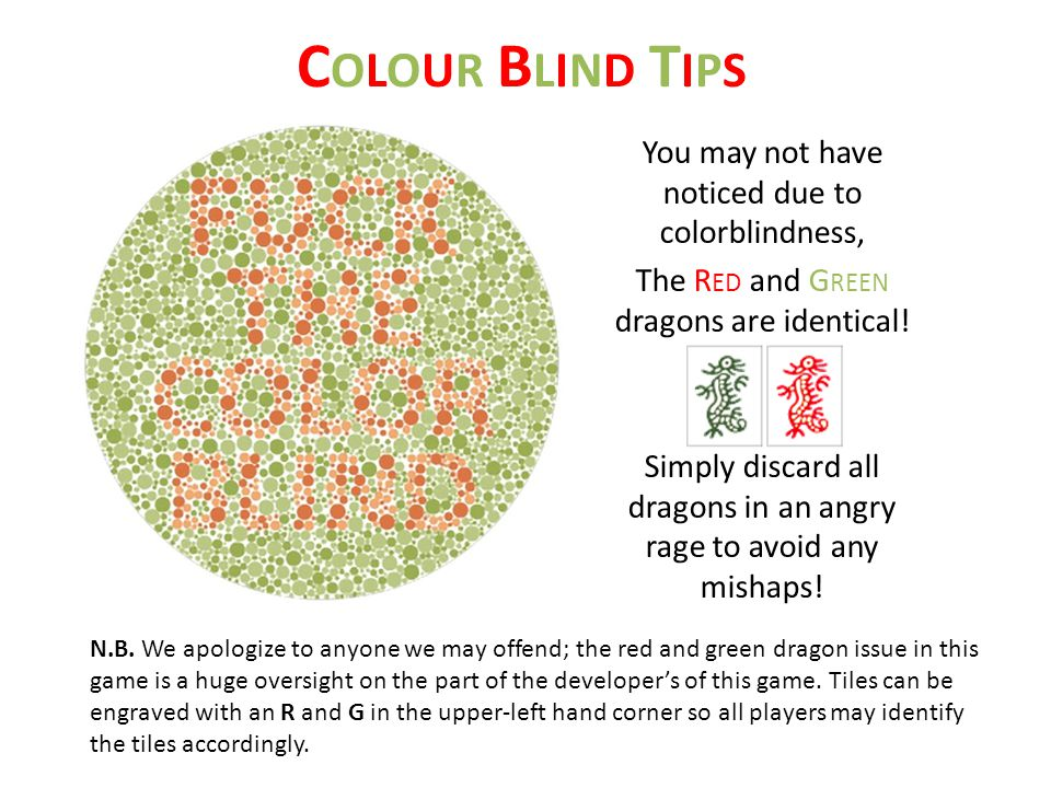 COLOUR BLIND TIPSCOLOUR BLIND TIPS You may not have noticed due to colorblindness, The R ED and G REEN dragons are identical.