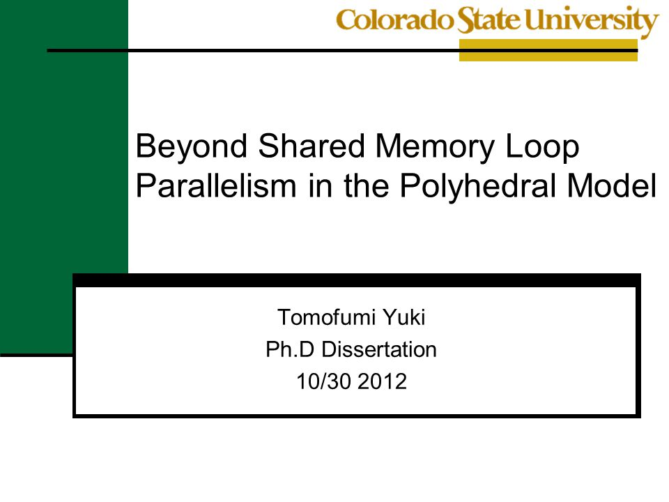 Beyond Shared Memory Loop Parallelism in the Polyhedral Model Tomofumi Yuki Ph.D Dissertation 10/30 2012