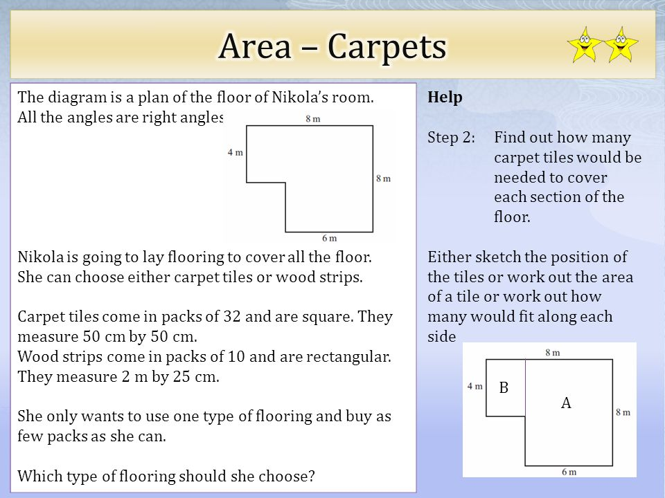Help Step 2: Find out how many carpet tiles would be needed to cover each section of the floor. Either sketch the position of the tiles or work out th