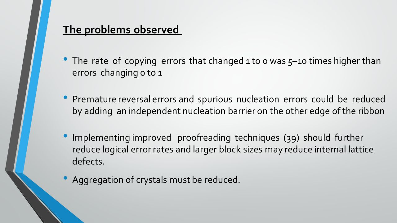 The problems observed The rate of copying errors that changed 1 to 0 was 5–10 times higher than errors changing 0 to 1 Premature reversal errors and s