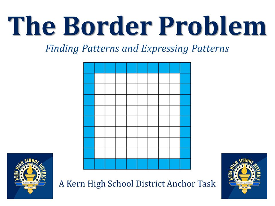 The Border Problem The Border Problem Finding Patterns and Expressing Patterns A Kern High School District Anchor Task