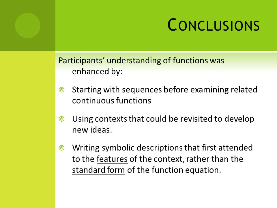 C ONCLUSIONS Participants understanding of functions was enhanced by: Starting with sequences before examining related continuous functions Using cont