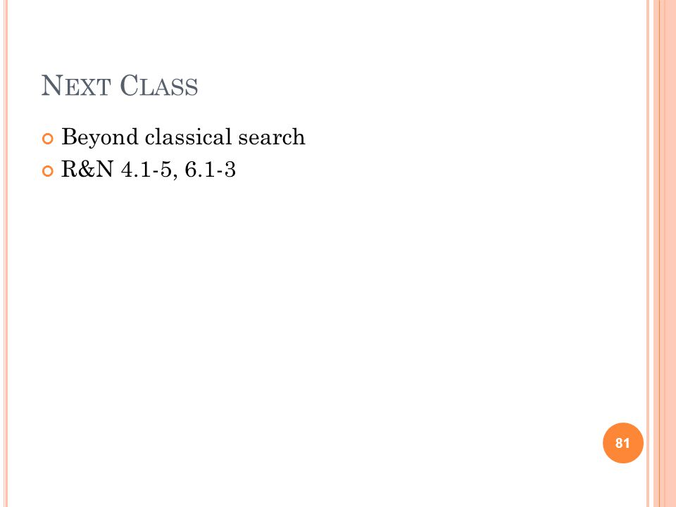 N EXT C LASS Beyond classical search R&N 4.1-5, 6.1-3 81
