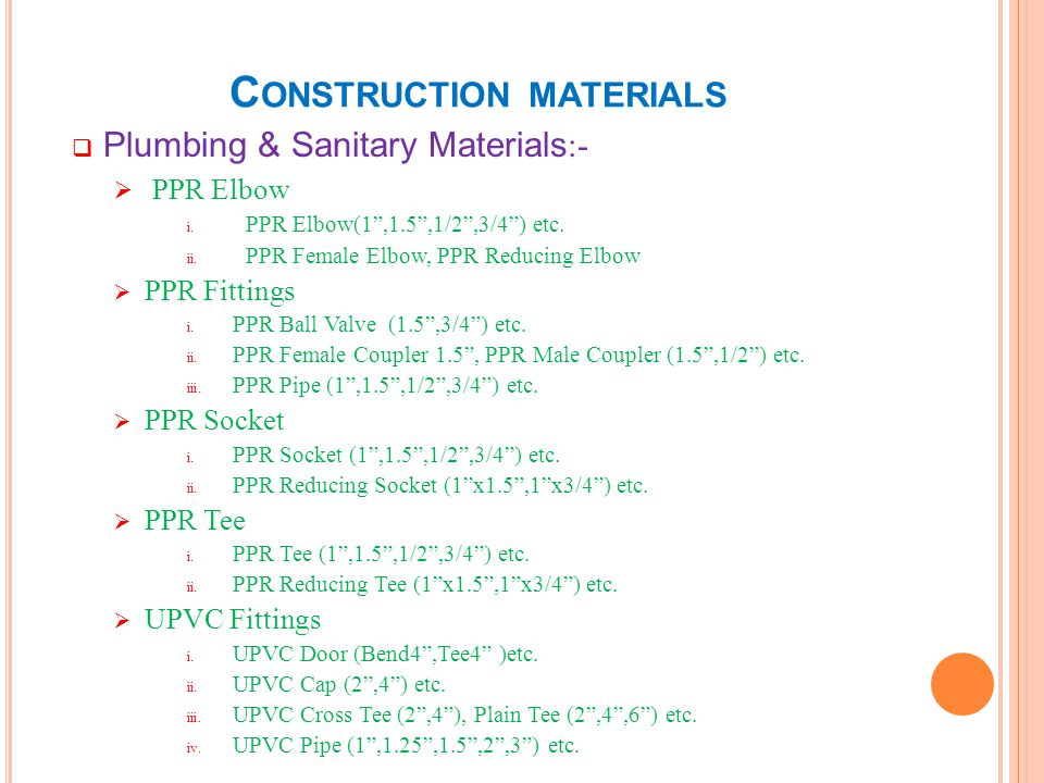 C ONSTRUCTION MATERIALS Plumbing & Sanitary Materials :- PPR Elbow i. PPR Elbow(1,1.5,1/2,3/4) etc. ii. PPR Female Elbow, PPR Reducing Elbow PPR Fitti