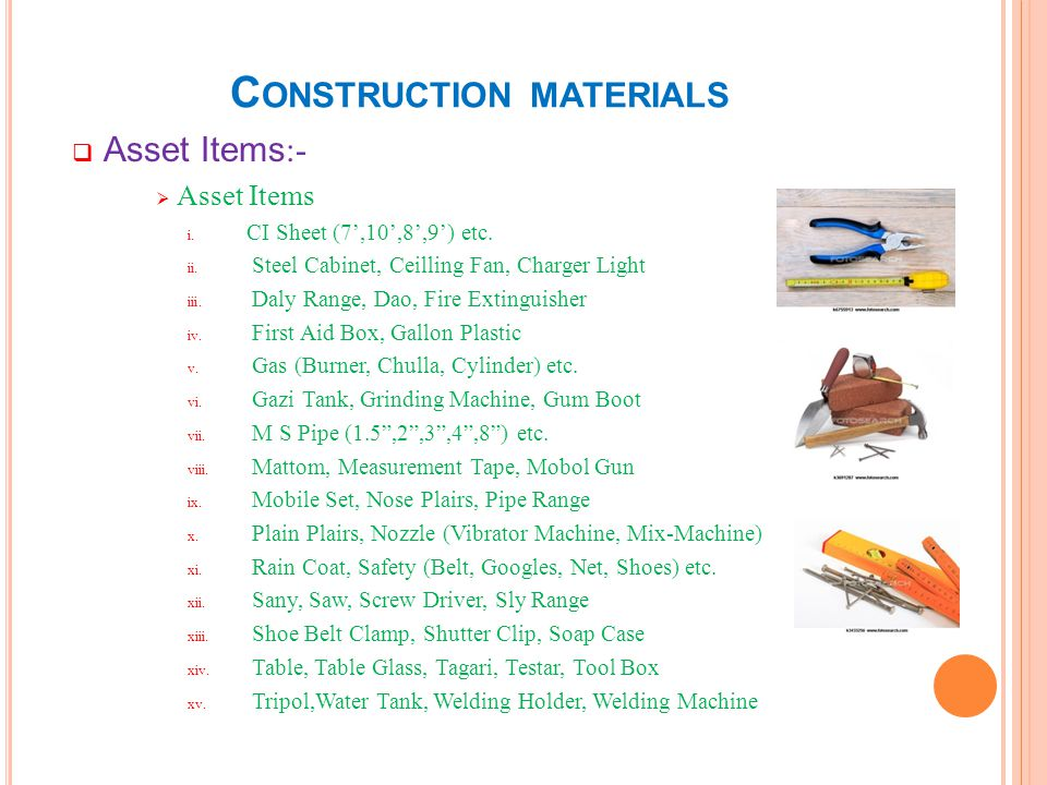 C ONSTRUCTION MATERIALS Asset Items :- Asset Items i. CI Sheet (7,10,8,9) etc. ii. Steel Cabinet, Ceilling Fan, Charger Light iii. Daly Range, Dao, Fi