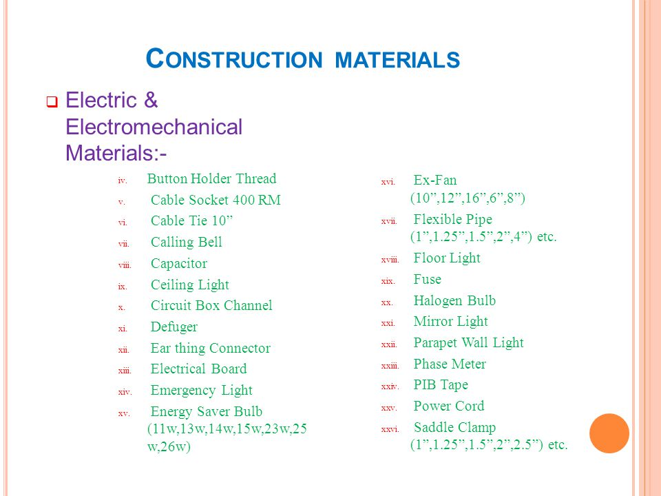C ONSTRUCTION MATERIALS Electric & Electromechanical Materials:- iv. Button Holder Thread v. Cable Socket 400 RM vi. Cable Tie 10 vii. Calling Bell vi