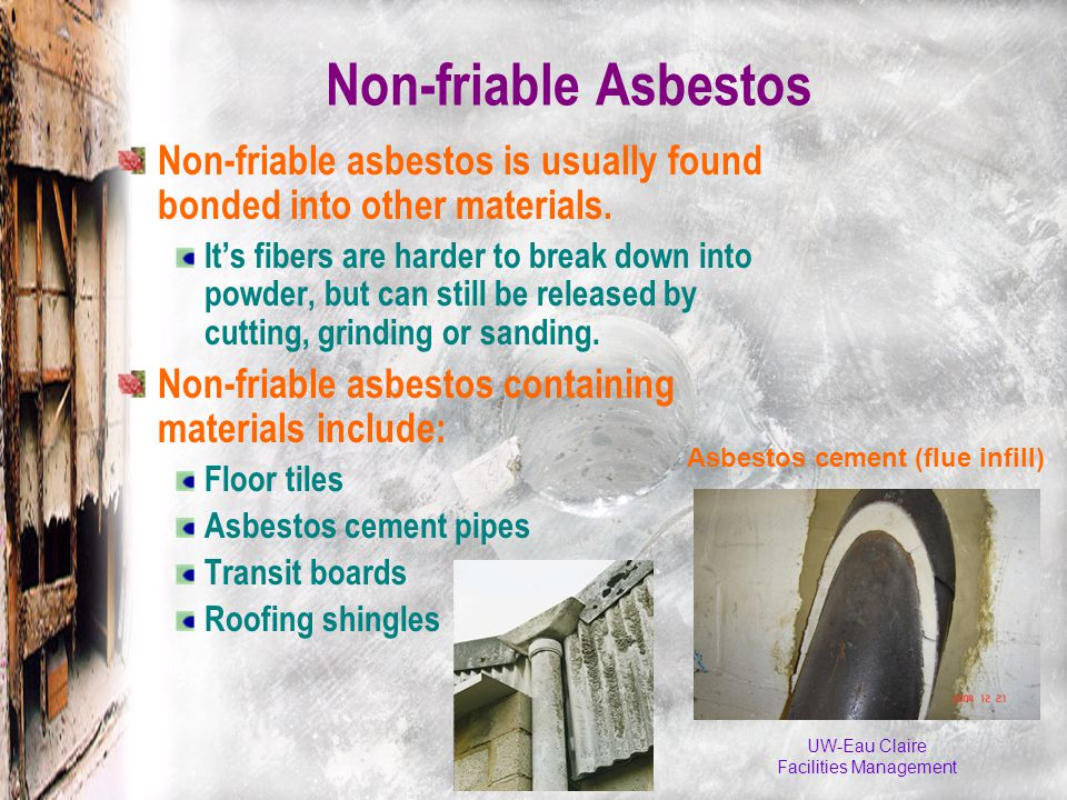UW-Eau Claire Facilities Management Non-friable Asbestos Non-friable asbestos is usually found bonded into other materials.