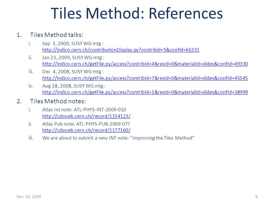 Tiles Method: References 1.Tiles Method talks: i.Sep 3, 2009, SUSY WG mtg : http://indico.cern.ch/contributionDisplay.py?contribId=5&confId=66331 http
