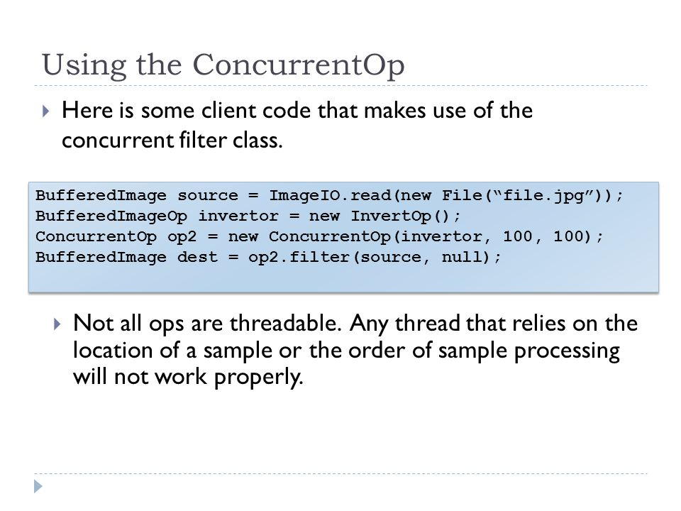 Using the ConcurrentOp Here is some client code that makes use of the concurrent filter class.