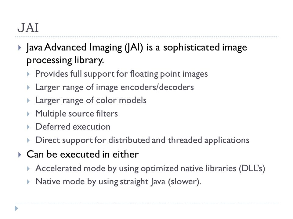 JAI Java Advanced Imaging (JAI) is a sophisticated image processing library.