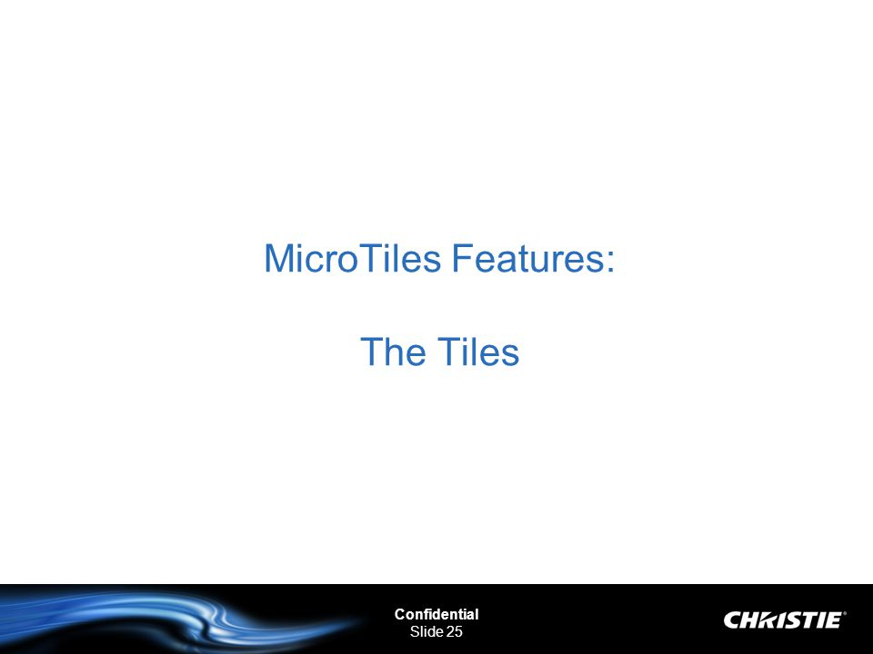 Confidential Slide 25 MicroTiles Features: The Tiles