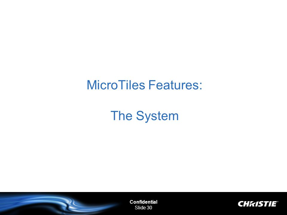 Confidential Slide 30 MicroTiles Features: The System