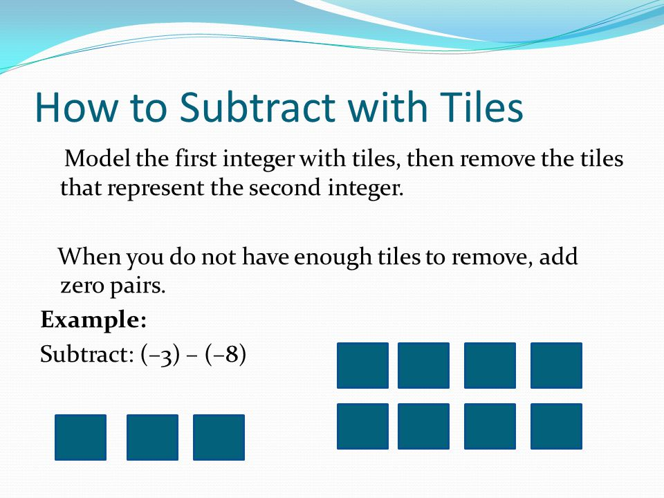 How to Subtract with Tiles Model –3 with 3 blue tiles: To take away –8, we need 5 more red tiles.