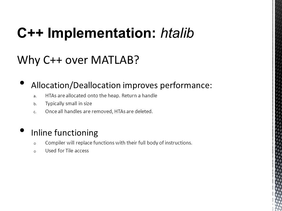 C++ Implementation: htalib Why C++ over MATLAB. Allocation/Deallocation improves performance: a.