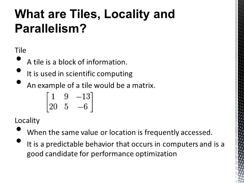 What are Tiles, Locality and Parallelism.