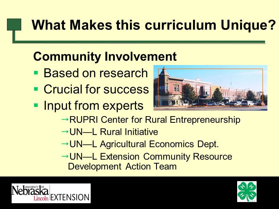 Community Involvement Based on research Crucial for success Input from experts RUPRI Center for Rural Entrepreneurship UNL Rural Initiative UNL Agricultural Economics Dept.