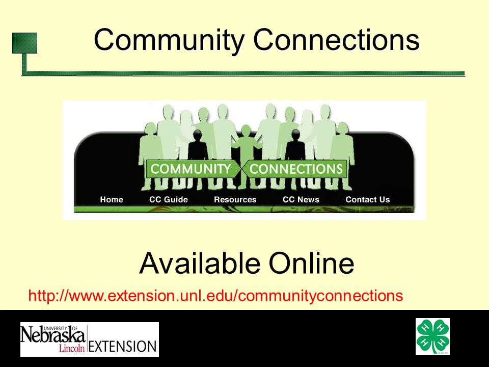 Community Connections http://www.extension.unl.edu/communityconnections Available Online