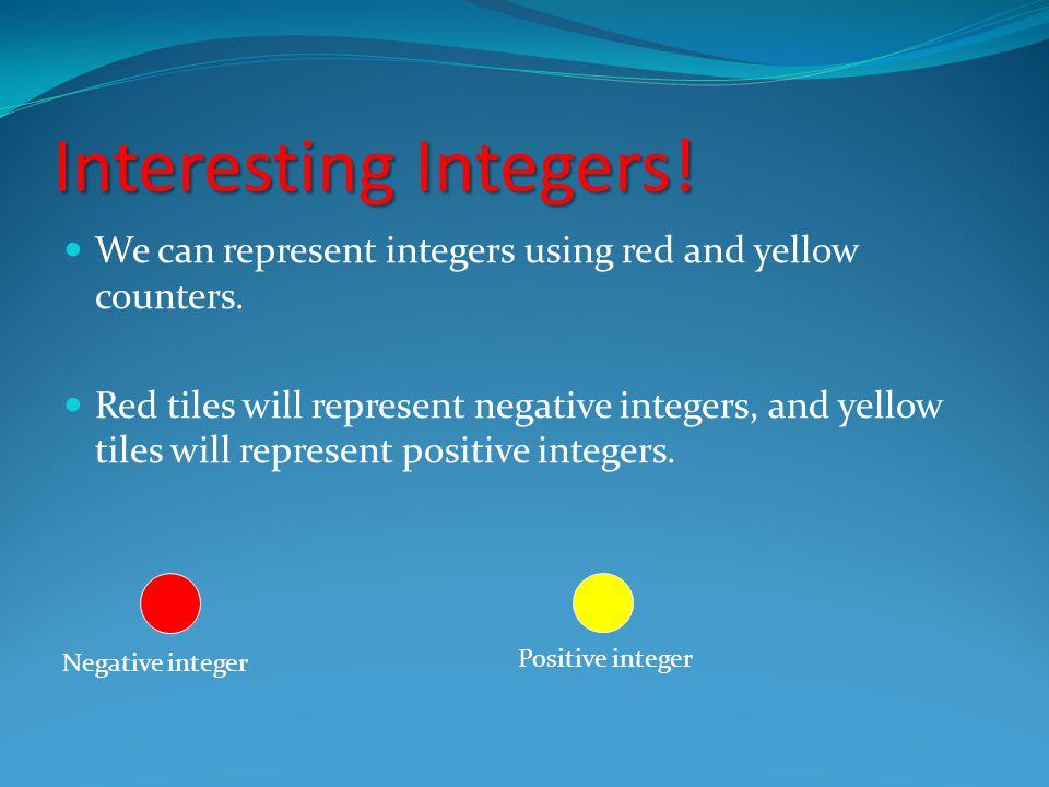 -3 – ( -5) = 4 - 7 = (+3) - (+4) = -6 – (-7) = 5 - 9 = -9 – (-9) = SUBTRACTING INTEGERS 2 -4 -3 1 0
