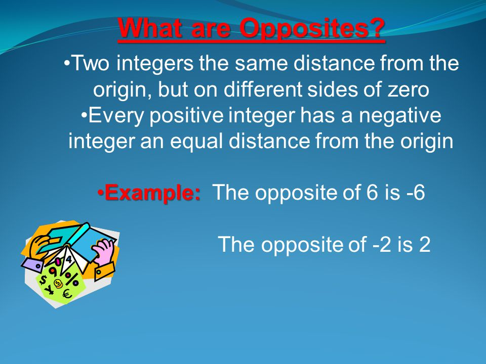 Hint If you dont see a negative or positive sign in front of a number it is positive. 9 +