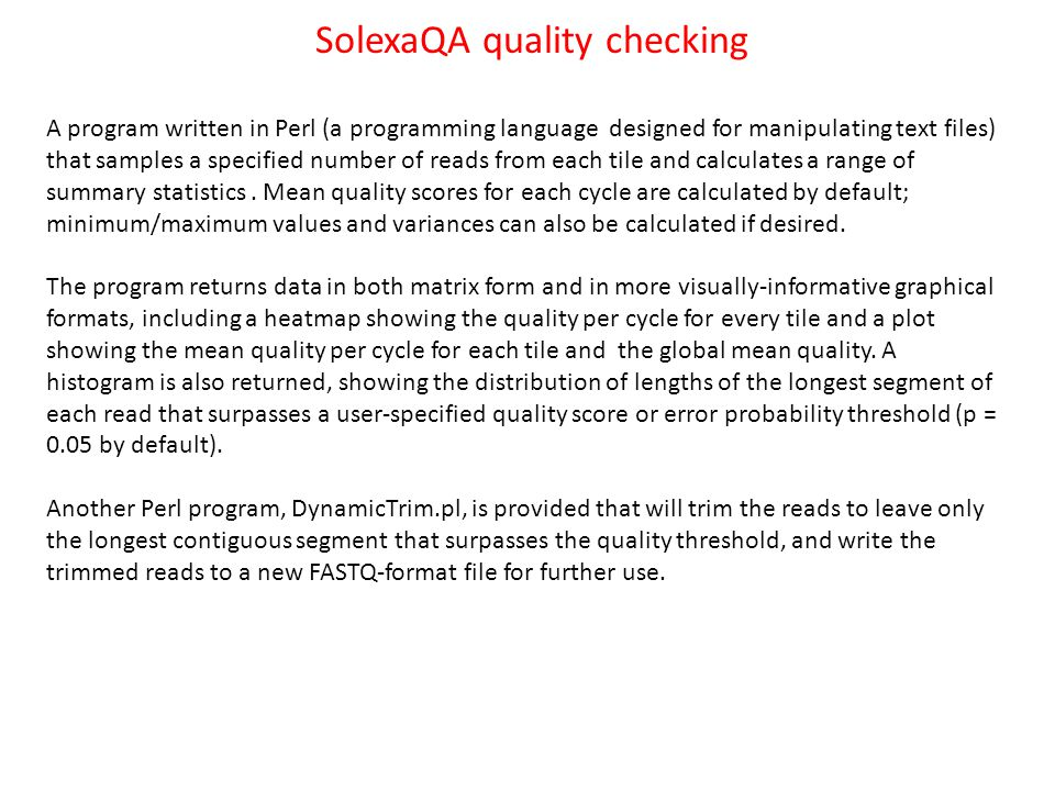 SolexaQA quality checking A program written in Perl (a programming language designed for manipulating text files) that samples a specified number of r