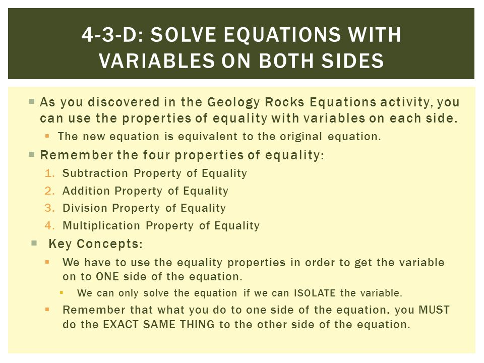 As you discovered in the Geology Rocks Equations activity, you can use the properties of equality with variables on each side. The new equation is equ