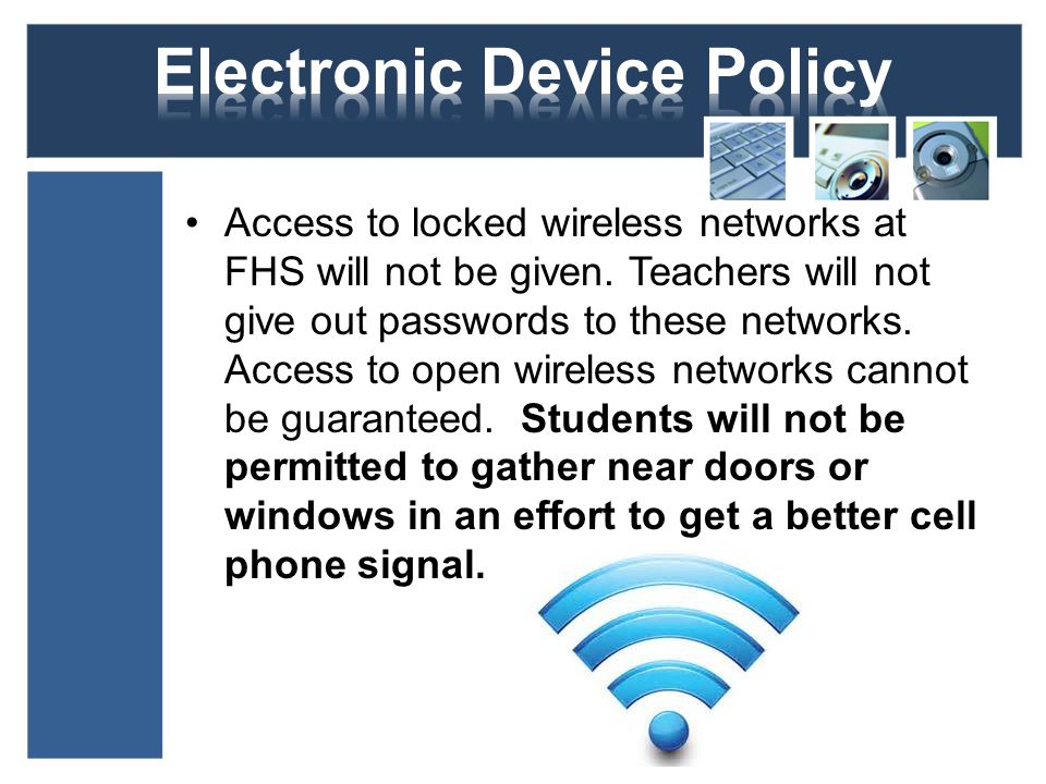 Access to locked wireless networks at FHS will not be given.