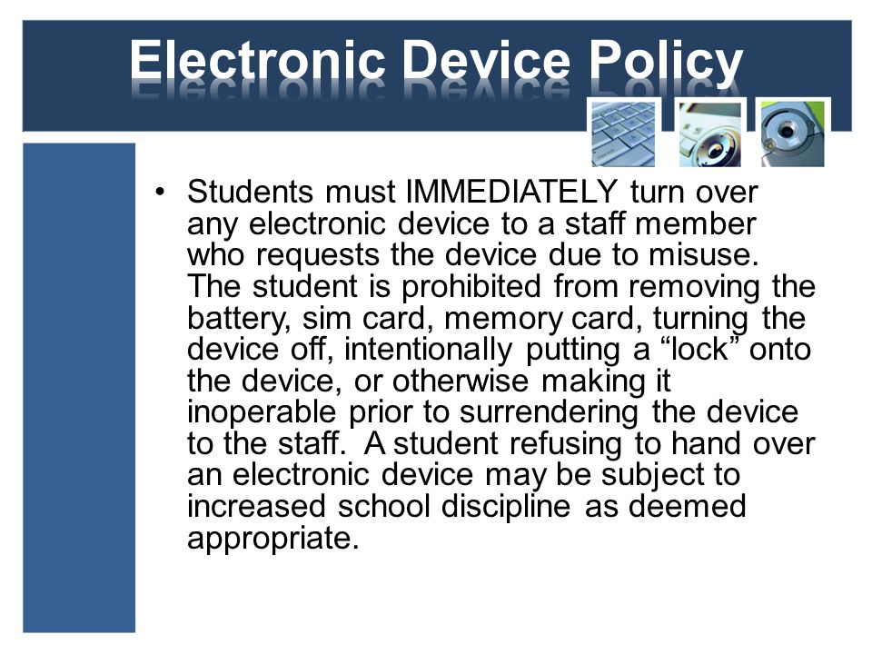 Students must IMMEDIATELY turn over any electronic device to a staff member who requests the device due to misuse.