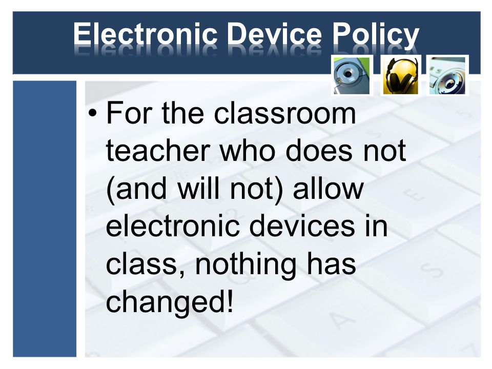 For the classroom teacher who does not (and will not) allow electronic devices in class, nothing has changed!