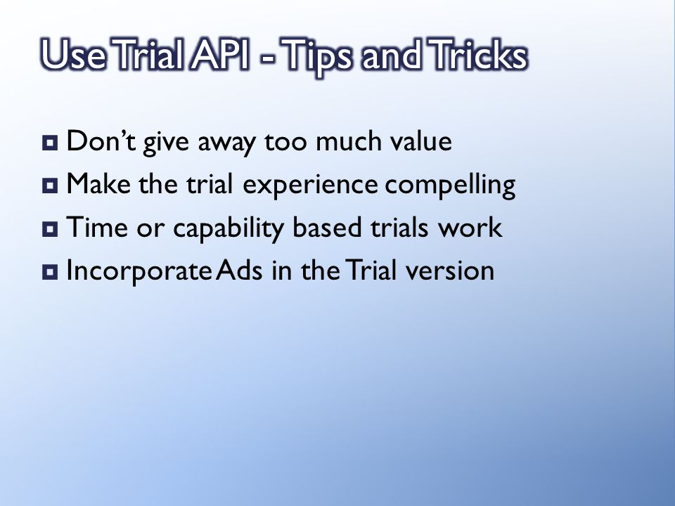 Dont give away too much value Make the trial experience compelling Time or capability based trials work Incorporate Ads in the Trial version