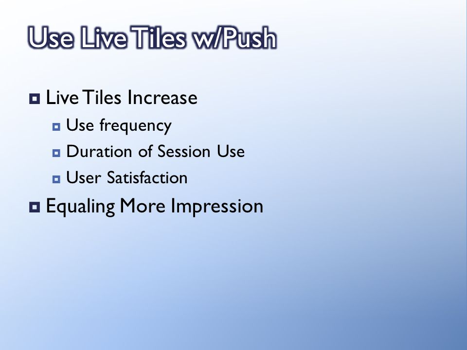 Live Tiles Increase Use frequency Duration of Session Use User Satisfaction Equaling More Impression