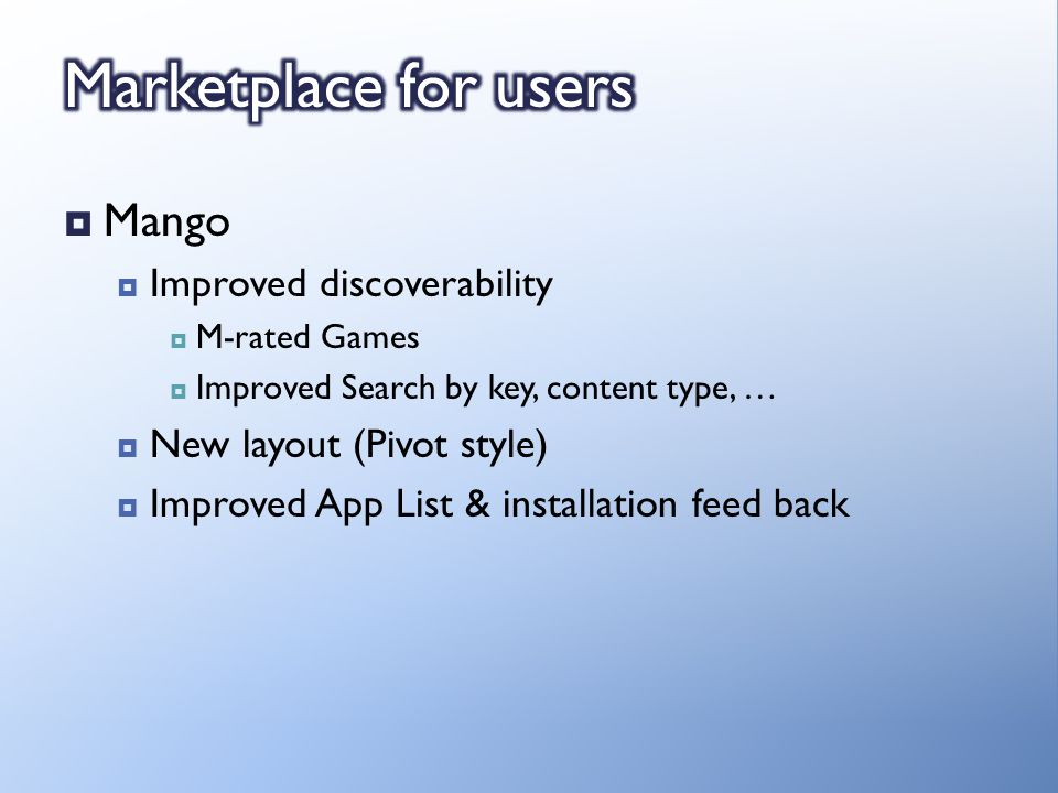 Mango Improved discoverability M-rated Games Improved Search by key, content type, … New layout (Pivot style) Improved App List & installation feed back