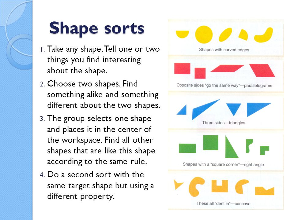 Shape sorts 1.Take any shape. Tell one or two things you find interesting about the shape.