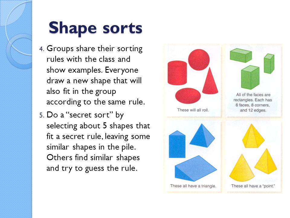 Shape sorts 4.Groups share their sorting rules with the class and show examples.