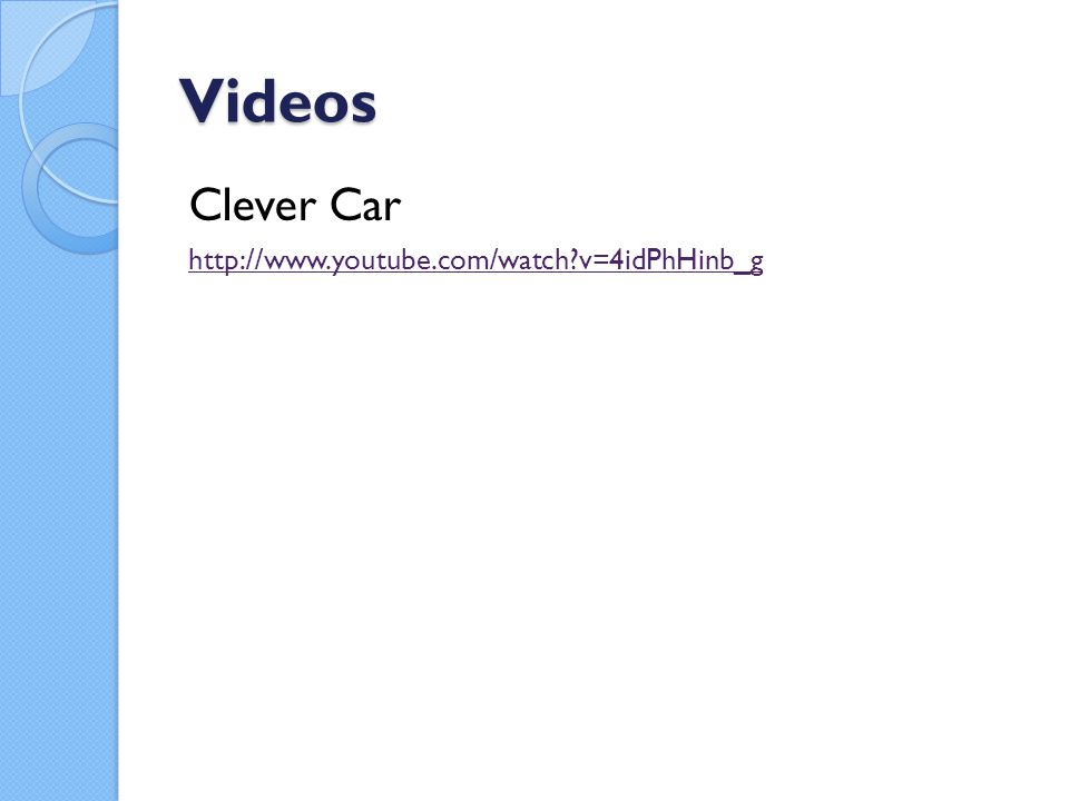 Videos Clever Car http://www.youtube.com/watch?v=4idPhHinb_g