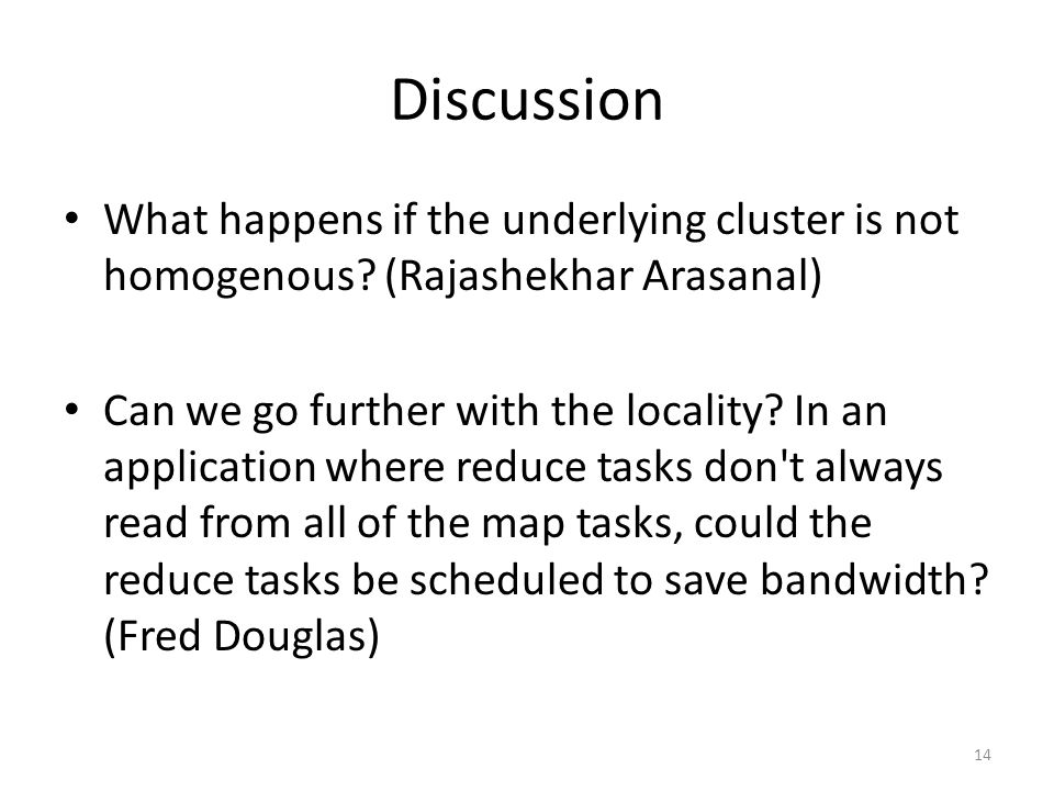Discussion What happens if the underlying cluster is not homogenous.