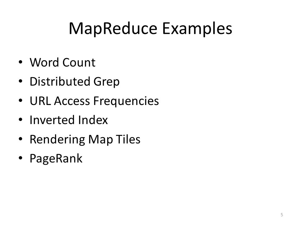 MapReduce Examples Word Count Distributed Grep URL Access Frequencies Inverted Index Rendering Map Tiles PageRank 5