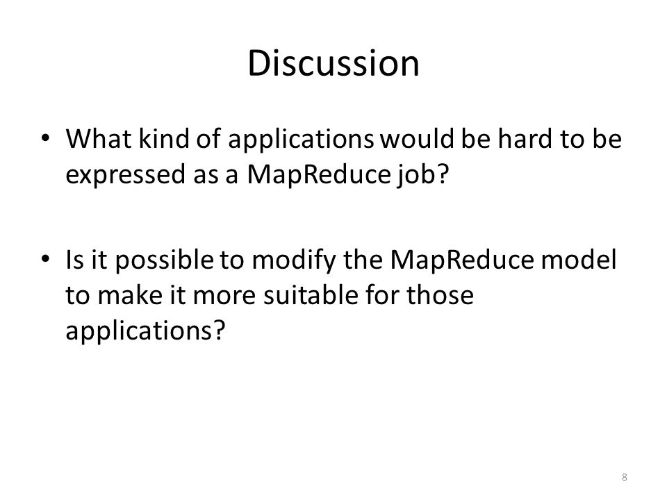 Discussion What kind of applications would be hard to be expressed as a MapReduce job.