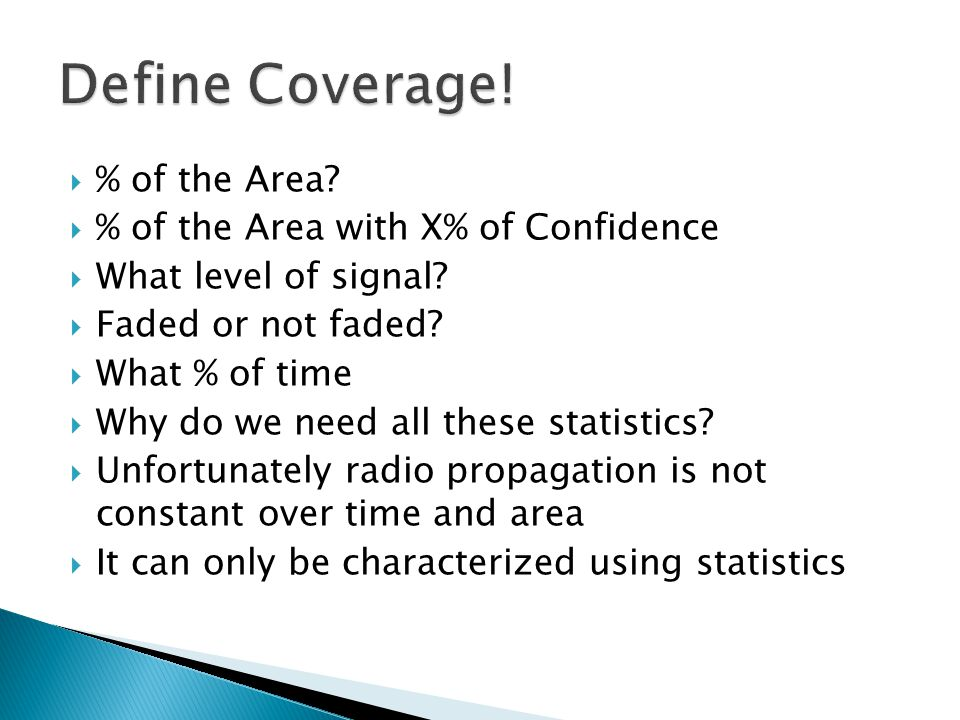 % of the Area? % of the Area with X% of Confidence What level of signal? Faded or not faded? What % of time Why do we need all these statistics? Unfor