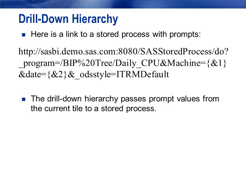 Drill-Down Hierarchy Here is a link to a stored process with prompts: