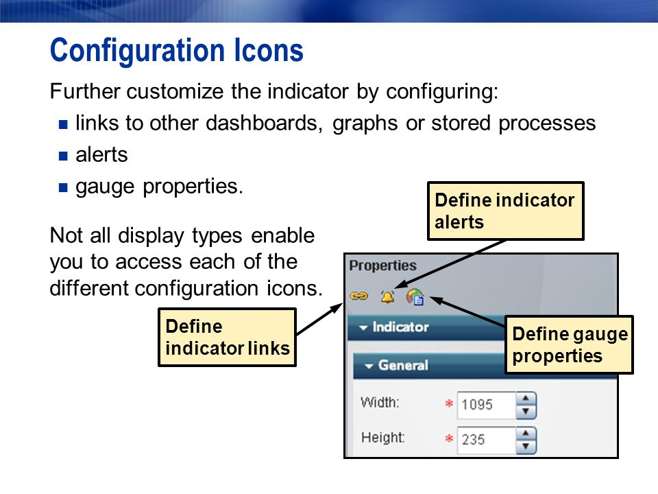 Configuration Icons Further customize the indicator by configuring: links to other dashboards, graphs or stored processes alerts gauge properties.